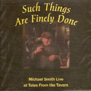Such Things Are Finely Done - Michael Smith Live at Tales from the Tavern - CD