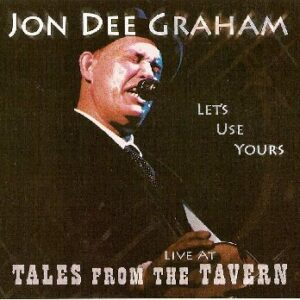 Let's Use Yours - Jon Dee Graham Live at Tales from the Tavern - CD